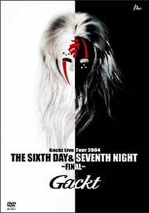 THE SIXTH DAY & SEVENTH NIGHT ~FINAL | GACKTのCDレンタル・通販 ...