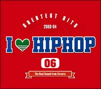 アイ・ラヴ・ヒップホップ VOL.6:グレーテスト・ヒッツ2003-04