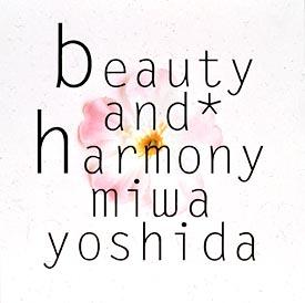 beauty and harmony | 吉田 美和...