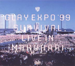 GLAY EXPO '99 SURVIVAL LIVE IN MAKUHARI