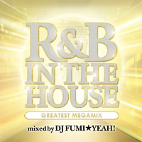 R&B IN THE HOUSE-GREATEST MEGAMIX-mixed by DJ FUMI★YEAH!