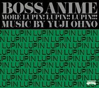 BOSS ANIME~ MORE LUPIN! LUPIN!! LUPIN!!! ~