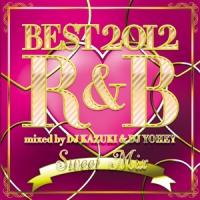 BEST 2012 R&B ~Sweet Mix~