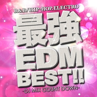 最強EDM BEST!! -DJ MIX COUNT DOWN-