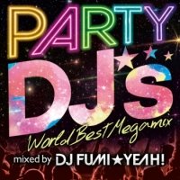 PARTY DJ's-World Best Megamix- mixed by DJ FUMI★YEAH!