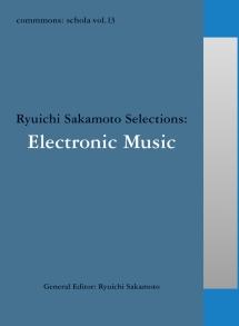 ケージ(ジョン)『commmons: schola vol.13 Ryuichi Sakamoto Selections:Electronic Music』