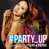 ♯PARTY_UP mixed by DJ FUMI★YEAH!