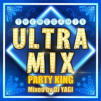 ULTRA MIX -PARTY KING- Mixed by DJ YAGI
