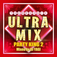 ULTRA MIX -PARTY KING2- Mixed by DJ YAGI