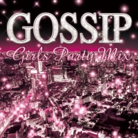 GOSSIP GIRLS PARTY MIX Mixed by DJ Candy
