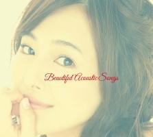 Beautiful Acoustic Songs ~ココロキレイに~