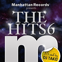 Manhattan Records presents THE HITS 6 (mixed by DJ TAKU)