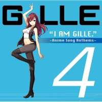 I AM GILLE.4 ~Anime Song Anthems~