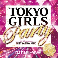 TOKYO GIRLS PARTY - TGC 10th Anniversary BEST MEGA MIX - mixed by DJ FUMI★YEAH!