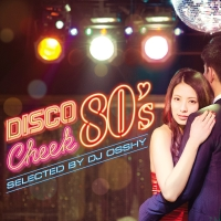 ディスコ・チーク80's selected by DJ OSSHY