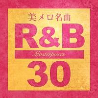 永遠の美メロ R&B・名曲 30 -Masterpiece