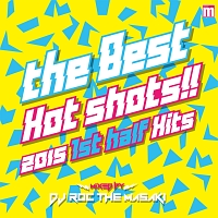 THE BEST HOT SHOTS!! -2015 1ST HALF HITS- mixed by DJ ROC THE MASAKI