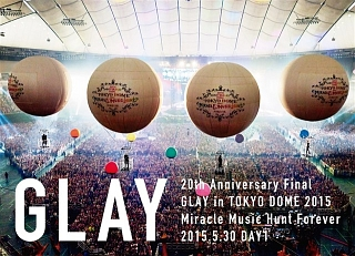 20th Anniversary Final GLAY in TOKYO DOME 2015 Miracle Music Hunt Forever --(DAY1)