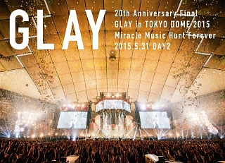 20th Anniversary Final GLAY in TOKYO DOME 2015 Miracle Music Hunt Forever --(DAY2)