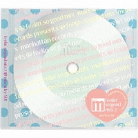 "Manhattan Records presents""feelin'so good●mix""2"