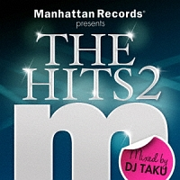 Manhattan Records presents THE HITS2 mixed by DJ TAKU