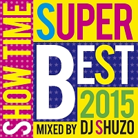 SHOW TIME SUPER BEST 2015 Mixed By DJ SHUZO