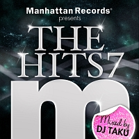 Manhattan Records presents THE HITS 7 Mixed by DJ TAKU