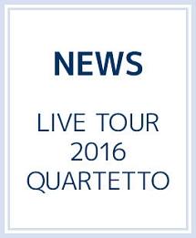 LIVE TOUR 2016 QUARTETTO