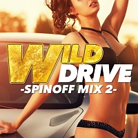 WILD DRIVE -SPINOFF MIX2-