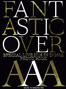 AAA SPECIAL LIVE 2016 IN Dome FANTASTIC OVER PhotoBook