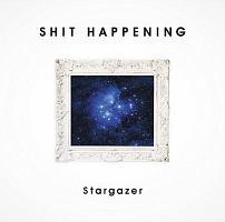 SHIT HAPPENING『Stargazer』