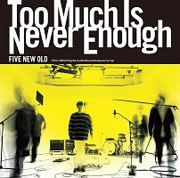 Too Much Is Never Enough