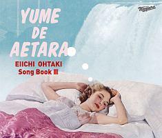 EIICHI OHTAKI Song Book III 大瀧詠一作品集Vol.3 「夢で逢えたら」(1976~2018)