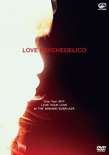 LOVE PSYCHEDELICO Live Tour 2017 -LOVE YOUR LOVE-