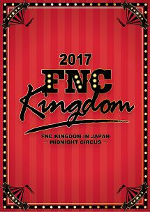 2017 FNC KINGDOM IN JAPAN -MIDNIGHT CIRCUS-
