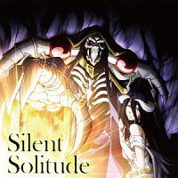 TVアニメーション『オーバーロードIII』エンディングテーマ Silent Solitude