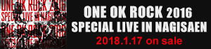 ONE OK ROCK 「ONE OK ROCK 2016 SPECIAL LIVE IN NAGISAEN」